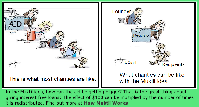 In the Muktii idea, how can the aid be getting bigger? That is the great thing about  giving interest free loans: The effect of $100 can be multiplied by the number of times  it is redistributed. Find out more at How Muktii Works